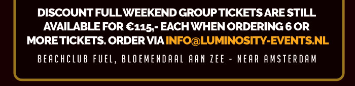 Discount full weekend group tickets are still available for €115,- each when ordering 6 or more tickets. Order via info@luminosity-events.nl